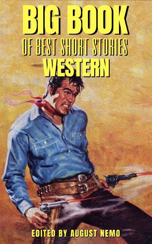 B. M. Bower, Andy Adams, Bret Harte, Hamlin Garland, Zane Grey, August Nemo: Big Book of Best Short Stories - Specials - Western