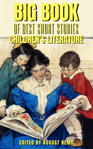 Kenneth Grahame, L. Frank Baum, Laura E. Richards, Louisa May Alcott, Maria Edgeworth, August Nemo: Big Book of Best Short Stories - Specials - Children's Literature