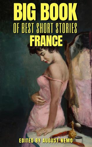 Guy de Maupassant, Honoré de Balzac, Pierre Louÿs, Théophile Gautier, Émile Zola, August Nemo: Big Book of Best Short Stories - Specials - France