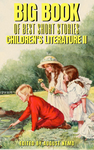 Selma Lagerlöf, Hans Christian Andersen, Eleanor H. Porter, Wilhelm Hauff, George MacDonald, August Nemo: Big Book of Best Short Stories - Specials - Children's literature 2