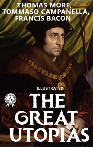 Thomas More, Tommaso Campanella, Francis Bacon: The Great Utopias (illustrated)