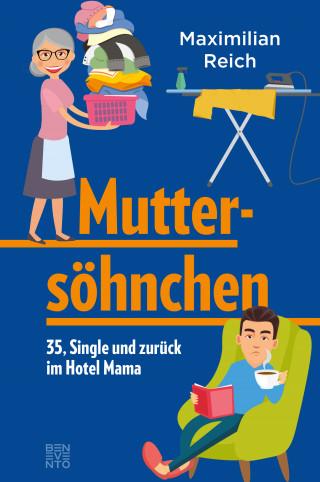Maximilian Reich: Muttersöhnchen