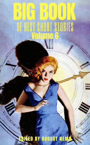 Kathleen Norris, Charles W. Chesnutt, Don Marquis, Emma Orczy, Zona Gale, Anthony Trollope, Ellis Parker Butler, Mary Shelley, Saki (H.H. Munro), D. H. Lawrence, August Nemo: Big Book of Best Short Stories - Volume 6