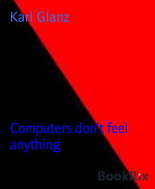 Karl Glanz: Computers don't feel anything
