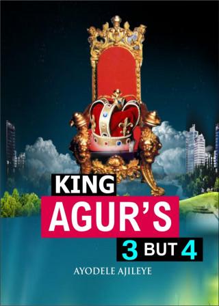 Ayodele Ajileye: King Agur's 3 but 4