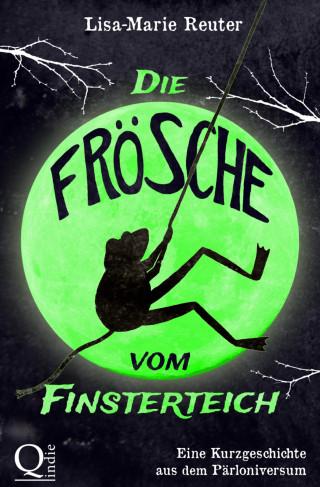 Lisa-Marie Reuter: Die Frösche vom Finsterteich