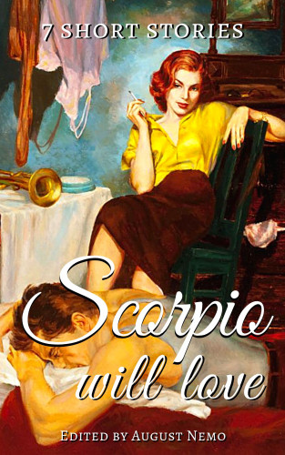 Thomas Bulfinch, Guy de Maupassant, Edgar Allan Poe, Jack London, H. G. Wells, O. Henry, John William Polidori, August Nemo: 7 short stories that Scorpio will love