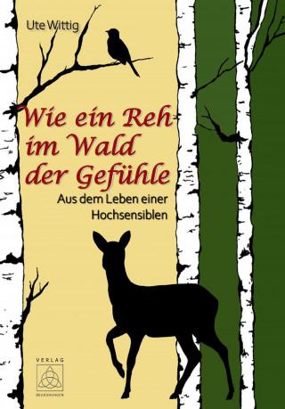 Ute Wittig: Wie ein Reh im Wald der Gefühle