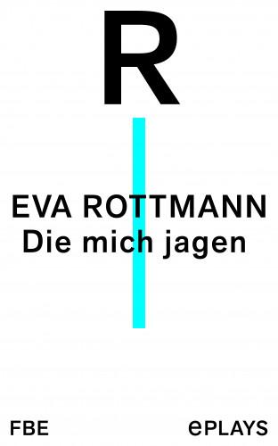 Eva Rottmann: Die mich jagen