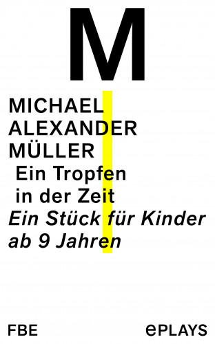 Michael Alexander Müller: Ein Tropfen in der Zeit