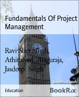 Ravi Sher SIngh, Athithiyan Alaguraja, Jasdeep Singh: Fundamentals Of Project Management