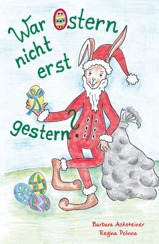 Barbara Acksteiner: War Ostern nicht erst gestern?