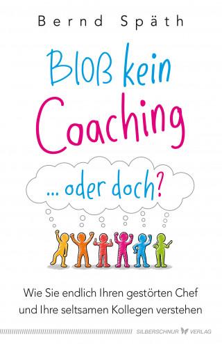 Bernd Späth: Bloß kein Coaching ... oder doch?