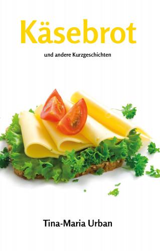 Tina-Maria Urban: Käsebrot und andere Kurzgeschichten