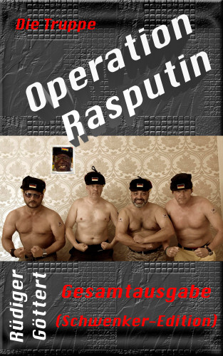 Rüdiger Göttert: Die Truppe – Operation Rasputin