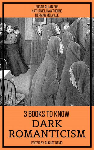 Herman Melville, Edgar Allan Poe, Nathaniel Hawthorne, August Nemo: 3 Books To Know Dark Romanticism