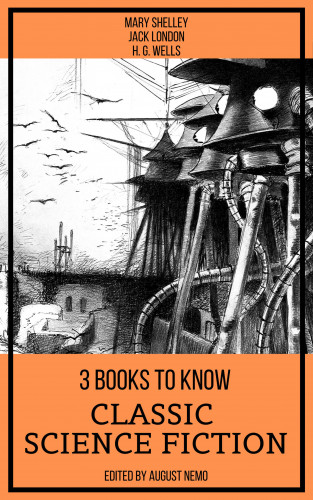 Mary Shelley, Jack London, H. G. Wells, August Nemo: 3 Books To Know Classic Science-Fiction
