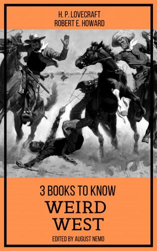 H. P. Lovecraft, Robert E. Howard, August Nemo: 3 books to know Weird West