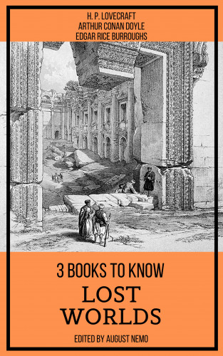H. P. Lovecraft, Arthur Conan Doyle, Edgar Rice Burroughs, August Nemo: 3 books to know Lost Worlds