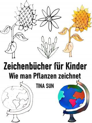 Tina Sun: Zeichenbücher für Kinder: Wie man Pflanzen zeichnet