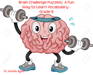 Dr. Jennifer Agard: Brain Challenge Puzzles: A Fun Way to Learn Vocabulary - Grade 6