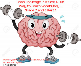 Dr. Jennifer Agard: Brain Challenge Puzzles: A Fun Way to Learn Vocabulary – Grade 7 and 8 Part 1