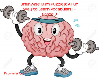 Dr. Jennifer Agard: Brainwise Gym Puzzles: A Fun Way to Learn Vocabulary – Grade 3