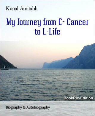 Kunal Amitabh: My Journey from C- Cancer to L-Life