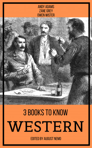 Andy Adams, Zane Grey, Owen Wister, August Nemo: 3 books to know Western