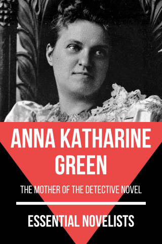 Anna Katharine Green, August Nemo: Essential Novelists - Anna Katharine Green