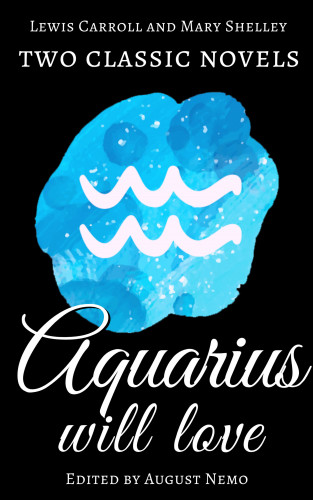 Mary Shelley, Lewis Carroll, August Nemo: Two classic novels Aquarius will love