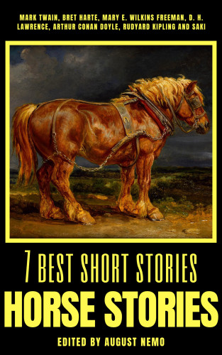 Mark Twain, Bret Harte, Mary E. Wilkins Freeman, D. H. Lawrence, Arthur Conan Doyle, Rudyard Kipling, Saki (H.H. Munro), August Nemo: 7 best short stories - Horse Stories