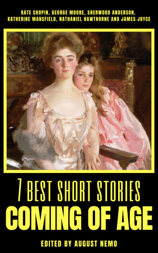 Kate Chopin, George Moore, Sherwood Anderson, Katherine Mansfield, Nathaniel Hawthorne, James Joyce, August Nemo: 7 best short stories - Coming of Age