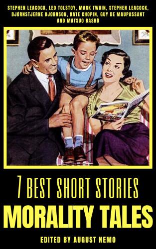 Stephen Leacock, Leo Tolstoy, Mark Twain, Bjørnstjerne Bjørnson, Kate Chopin, Guy de Maupassant, Matsuo Bashō, August Nemo: 7 best short stories - Morality Tales