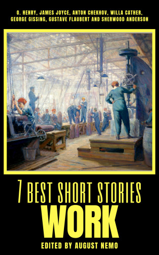 O. Henry, James Joyce, Anton Chekhov, Willa Cather, George Gissing, Gustave Flaubert, Sherwood Anderson, August Nemo: 7 best short stories - Work