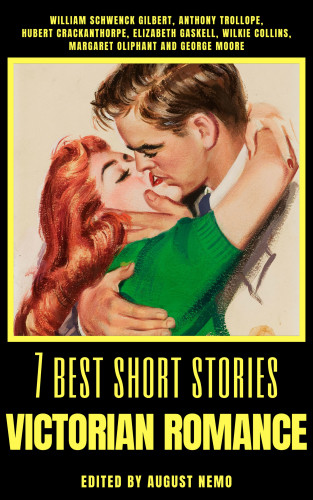 William Schwenck Gilbert, Anthony Trollope, Elizabeth Gaskell, Margaret Oliphant, George Moore, August Nemo: 7 best short stories - Victorian Romance