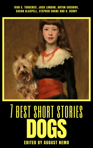 Ivan Turgenev, Jack London, Anton Chekhov, Susan Glaspell, Stephen Crane, O. Henry, August Nemo: 7 best short stories - Dogs