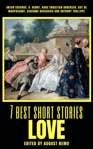 Anton Chekhov, O. Henry, Hans Christian Andersen, Guy de Maupassant, Giovanni Boccaccio, Anthony Trollope, August Nemo: 7 best short stories - Love