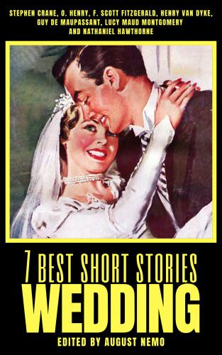 Stephen Crane, O. Henry, F. Scott Fitzgerald, Henry van Dyke, Guy de Maupassant, Lucy Maud Montgomery, Nathaniel Hawthorne, August Nemo: 7 best short stories - Wedding