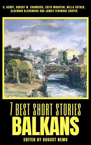 Jaroslav Vrchlický, Ion Luca Caragiale, Svatopluk Čech, Lazar K. Lazarević, Joachim Friedenthal, August Nemo: 7 best short stories - Balkans
