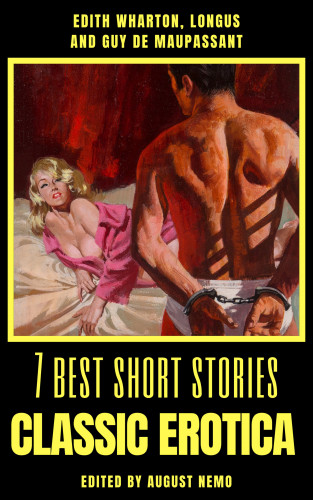 Edith Wharton, Longus, Guy de Maupassant, August Nemo: 7 best short stories - Classic Erotica