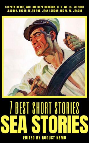 Stephen Crane, William Hope Hodgson, H. G. Wells, Stephen Leacock, Edgar Allan Poe, Jack London, W. W. Jacobs, August Nemo: 7 best short stories - Sea Stories