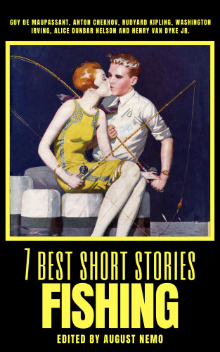 Guy de Maupassant, Anton Chekhov, Rudyard Kipling, Washington Irving, Alice Dunbar-Nelson, Henry van Dyke, August Nemo: 7 best short stories - Fishing