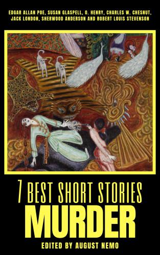 Edgar Allan Poe, Susan Glaspell, O. Henry, Charles W. Chesnutt, Jack London, Sherwood Anderson, Robert Louis Stevenson, August Nemo: 7 best short stories - Murder