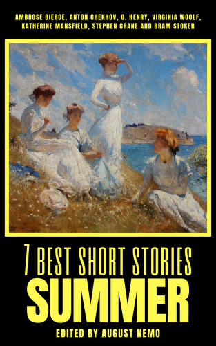 Ambrose Bierce, Anton Chekhov, O. Henry, Virginia Woolf, Katherine Mansfield, Stephen Crane, Bram Stoker, August Nemo: 7 best short stories - Summer