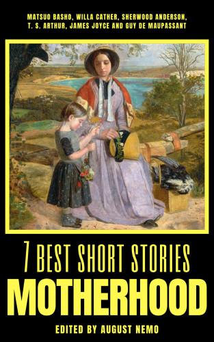 Matsuo Bashō, Willa Cather, Sherwood Anderson, T. S. Arthur, James Joyce, Guy de Maupassant, August Nemo: 7 best short stories - Motherhood