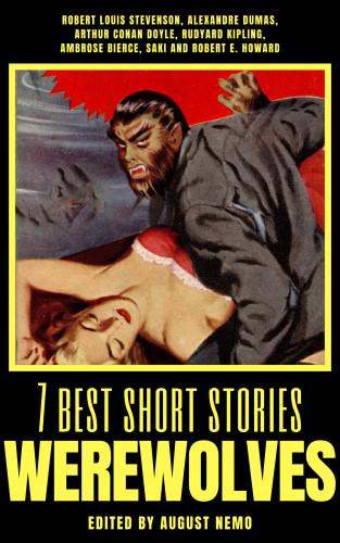 Robert Louis Stevenson, Alexandre Dumas, Arthur Conan Doyle, Rudyard Kipling, Ambrose Bierce, Saki (H.H. Munro), Robert E. Howard, August Nemo: 7 best short stories - Werewolves