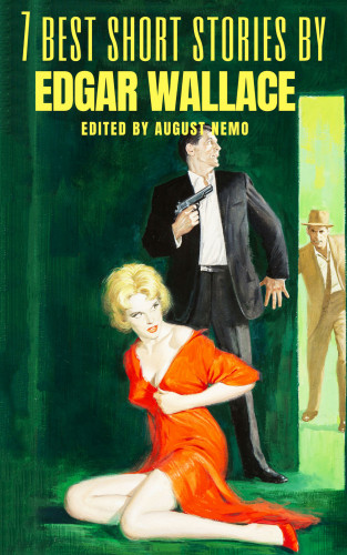 Edgar Wallace, August Nemo: 7 best short stories by Edgar Wallace