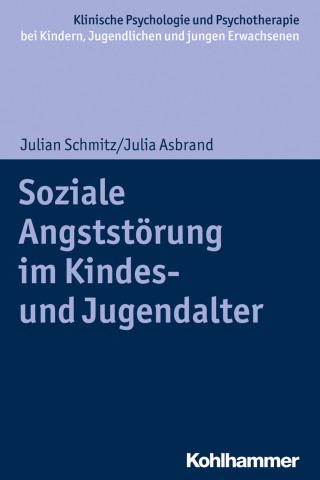 Julian Schmitz, Julia Asbrand: Soziale Angststörung im Kindes- und Jugendalter