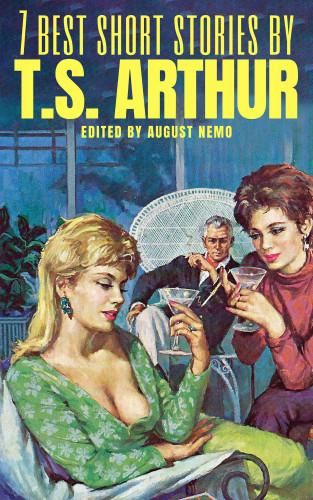 T. S. Arthur, August Nemo: 7 best short stories by T. S. Arthur